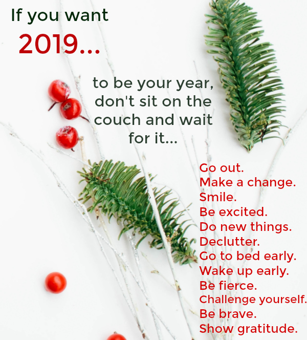 If you want 2019 to be your year...