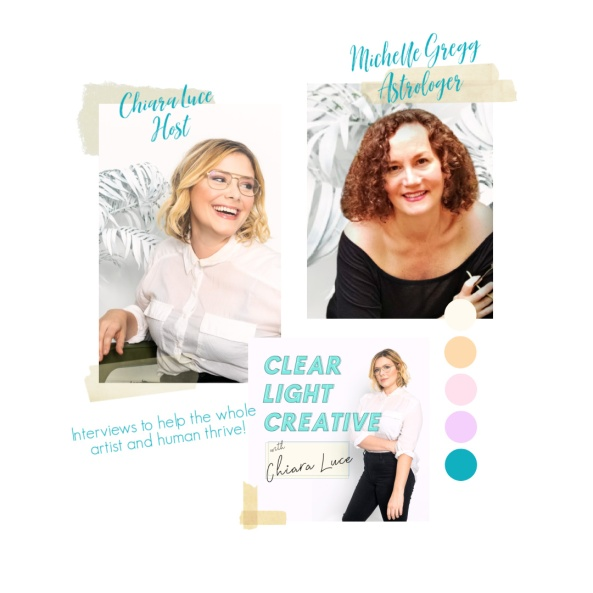 Clear Light Creative Podcast with Host Chiara Luce and Astrologer Michelle Gregg